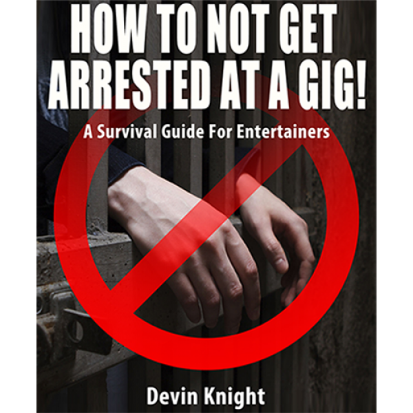 HOW TO NOT GET ARRESTED AT A GIG! by Devin Knight ...