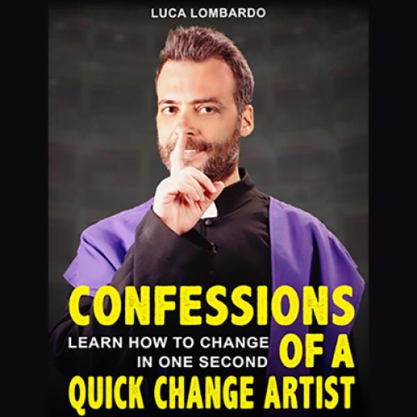 Confessions of a Quick-Change Artist by Luca Lomba...
